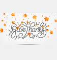 thanksgiving give thanks lettering and falling vector image vector image