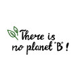 there is no planet b handwritten ecological vector image vector image