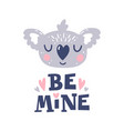 be mine koala head and romantic hand drawn quote vector image vector image