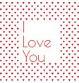 i love you valentines day greeting card with vector image vector image