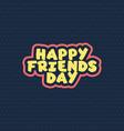 happy friends day vector image vector image
