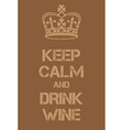 Keep Calm and Drink Wine poster vector image vector image