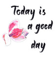 today is a good day vector image vector image