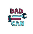 dad can hand drawn text hammer and adjustable vector image vector image