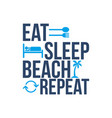 eat sleep beach repeat icon sign vector image vector image