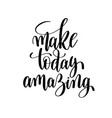 make today amazing brush ink hand lettering vector image vector image
