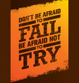 do not be afraid to fail be afraid not to try vector image