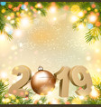 happy new year 2019 background with tree and ball vector image vector image