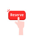 hand push on red reserve button vector image vector image