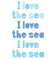 inscription in blue and white i love sea vector image