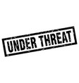 square grunge black under threat stamp vector image vector image