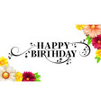 happy birthday floral lettering design decorative vector image vector image