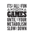 gamer quotes and slogan good for tee it s all fun vector image