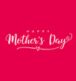 happy mothers day elegant calligraphy pink card vector image vector image