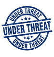under threat blue round grunge stamp vector image vector image