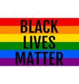 black lives matter rainbow flag lgbt pride vector image vector image