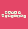 happy birthday message written with tiles vector image vector image