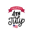 happy fourth july hand lettering vector image vector image