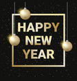happy new year greeting card golden text in frame vector image
