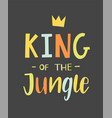 king jungle hand lettered phrase vector image