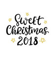 sweet christmas 2018 hand drawn ink lettering vector image vector image