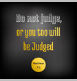 bible quote from matthew do not judge or you too vector image