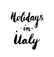 holidays in italy lettering vector image