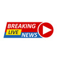 breaking news logo live bannertv news mass media vector image