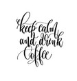 keep calm and drink coffee - black and white hand vector image