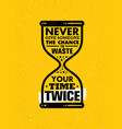 never give someone the chance to waste your time vector image vector image
