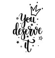 you deserve it princess calligraphy vector image vector image