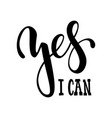 hand drawn lettering of a phrase yes i can vector image
