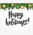 happy holidays text greeting quote fir tree vector image