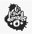 i love donuts in an ink blot vector image vector image