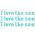 inscription in turquoise letters i love sea vector image vector image