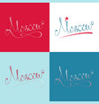 set of moscow city name calligraphy lettering vector image