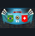 football board brazil flag vs switzerland 2018 vector image