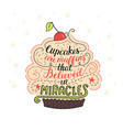 unique lettering poster with a phrase - cupcakes vector image vector image