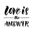 hand drawn love is answer text calligraphy vector image
