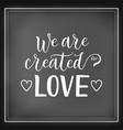 modern calligraphy lettering of we are created for vector image vector image