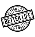 Better Life rubber stamp vector image vector image