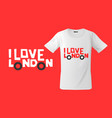 i love london print on t-shirts sweatshirts and vector image vector image