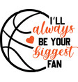 i ll always be your biggest fan on white vector image