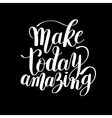 Make today amazing black ink handwritten lettering vector image