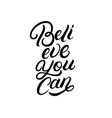 believe you can hand written lettering vector image vector image