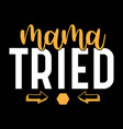 mama tried best mom gift shirt vector image vector image
