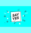 say yes banner speech bubble poster and sticker vector image vector image