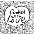 cooked with love unique hand drawn lettering vector image vector image