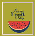 world vegan day posterwatermelon 1 november vector image vector image