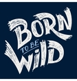 Born to be Wild t-shirt design vector image